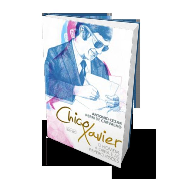 02 – CHICO XAVIER – O HOMEM, A OBRA E AS REPERCUSSÕES